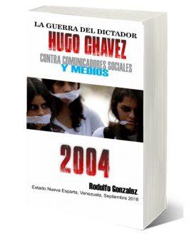La Guerra del Dictador Hugo Chavez: Contra Comunicadores Sociales y Medios en el 2004