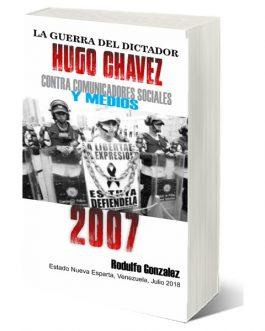 La Guerra del Dictador Hugo Chavez: Contra Comunicadores Sociales y Medios en el 2007