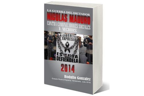 La Guerra del Dictador Nicolas Maduro: Contra los Comunicadores Sociales y Medios en 2014 por Rodulfo Gonzalez
