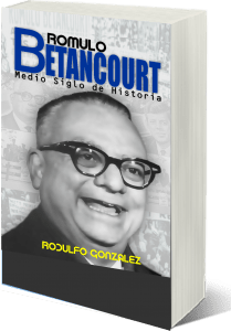 Romulo Betancourt Medio Siglo de Historia por Rodulfo Gonzalez 3D