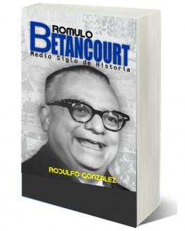 Rómulo Betancourt: Medio Siglo de Historia