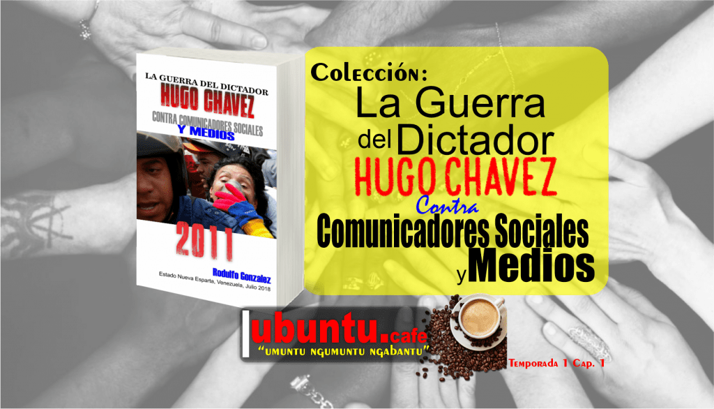 La Guerra del Dictador Hugo Chávez contra Comunicadores Sociales y Medios desde 2004 hasta 2012