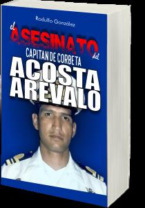 El Asesinato del Capitán de Corbeta Rafael Acosta Arévalo por Rodulfo González