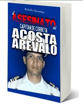 El Asesinato del Capitán de Corbeta Rafael Acosta Arévalo