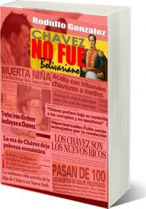 Chavez no fue Bolivariano por Rodulfo Gonzalez