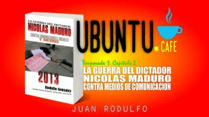 La Guerra del Dictador Nicolás Maduro Contra Comunicadores Sociales y Medios